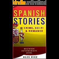 Spanish Stories: Crime, Sci-Fi & Romance (Beginner and Intermediate Levels)