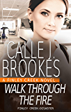 Walk Through the Fire (Finley Creek Book 10)