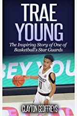 Trae Young: The Inspiring Story of One of Basketball's Star Guards (Basketball Biography Books Book 83) Kindle Edition