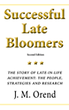 Successful Late Bloomers, Second Edition: The story of late-in-life achievement — the people, the strategies and the research