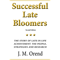Successful Late Bloomers, Second Edition: The story of late-in-life achievement — the people, the strategies and the…