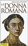La donna romana. Modelli e realtà