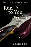 Run to You (Curves for the Rock Star 2)