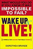 Wake Up and Live!: A Formula for Success That Really Works!