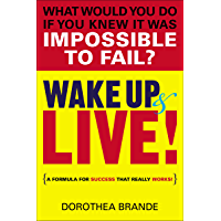 Wake Up and Live!: A Formula for Success That Really Works! (English Edition)
