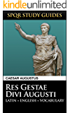 Augustus: Res Gestae Divi Augusti in Latin + English (SPQR Study Guides Book 3)