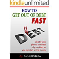 How To Get Out Of Debt Fast: Step by step plan to eliminate all your debts and start saving money