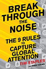 Break Through the Noise: The Nine Rules to Capture Global Attention Kindle Edition