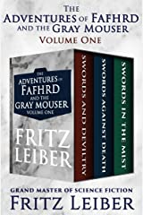 The Adventures of Fafhrd and the Gray Mouser Volume One: Swords and Deviltry, Swords Against Death, and Swords in the Mist Kindle Edition