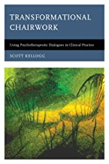 Transformational Chairwork: Using Psychotherapeutic Dialogues in Clinical Practice Kindle Edition