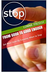 From Good to Good Enough: Get More Done By Knowing When to Stop (The Leadership Made Simple Series Book 7) Kindle Edition
