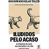 Iludidos pelo acaso: A influência da sorte nos mercados e na vida (Portuguese Edition)