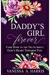 DADDY's Girl Forever: Come Home to the Truth About God's Heart Towards You Kindle Edition