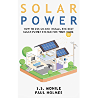 Solar Power for Beginners: How to Design and Install the Best Solar Power System for Your Home (DIY Solar Power Book 1)