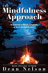 The Mindfulness Approach: To Eliminate or Reduce Symptoms of Stress-Related Illnesses Kindle Edition