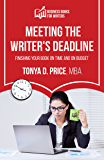 Meeting the Writer's Deadline: Finishing Your Book on Time and on Budget (Business Books for Writers)