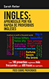 INGLES: APRENDIZAJE POR VÍA RAPIDA DE PROVERBIOS INGLESES: Las 100 proverbios ingleses más frecuentes con 600 frases de ejemplo.