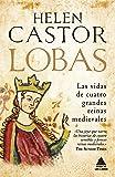 Lobas: Las vidas de cuatro grandes reinas medievales: 30 (Ático Historia)