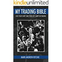 My Trading Bible: Lose Your Shirt. Save Your Life. Keep on Trading: Insider Secrets to the World of Stock Market Investing