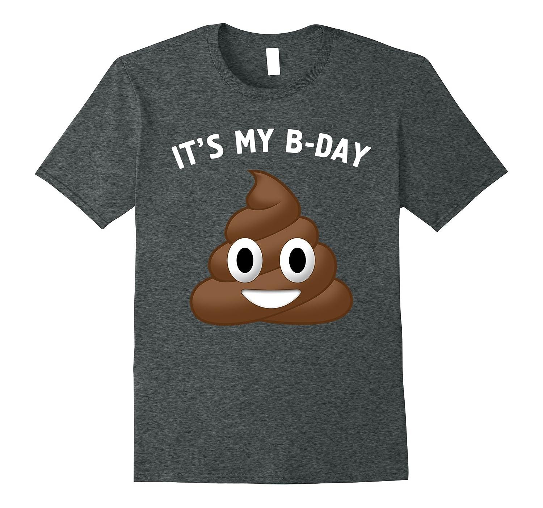 It's My B-Day Poop Emoji Funny Birthday T-Shirt