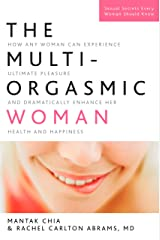 The Multi-Orgasmic Woman: Discover Your Full Desire, Pleasure, and Vitality Kindle Edition