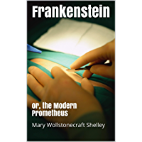 Frankenstein (Illustrated): or, the Modern Prometheus