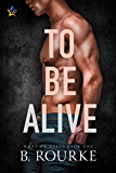 To Be Alive (What He Needs Book 1)