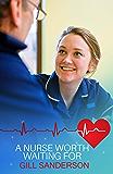 A Nurse Worth Waiting For: A heartwarming medical romance (99p Medical Romance Specials Book 19)