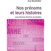 Nos prénoms et leurs histoires - Tome 2: Les prénoms féminins du Québec