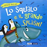 Lo squalo e il grande splash! Libro pop-up