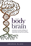 Your Body is Your Brain: Leverage Your Somatic Intelligence to Find Purpose, Build Resilience, Deepen Relationships and Lead More Powerfully (English Edition)