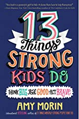 13 Things Strong Kids Do: Think Big, Feel Good, Act Brave Kindle Edition
