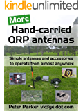 More Hand-carried QRP antennas: Simple antennas and accessories to operate from almost anywhere