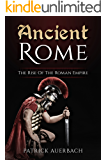 Ancient Rome: The Rise Of The Roman Empire