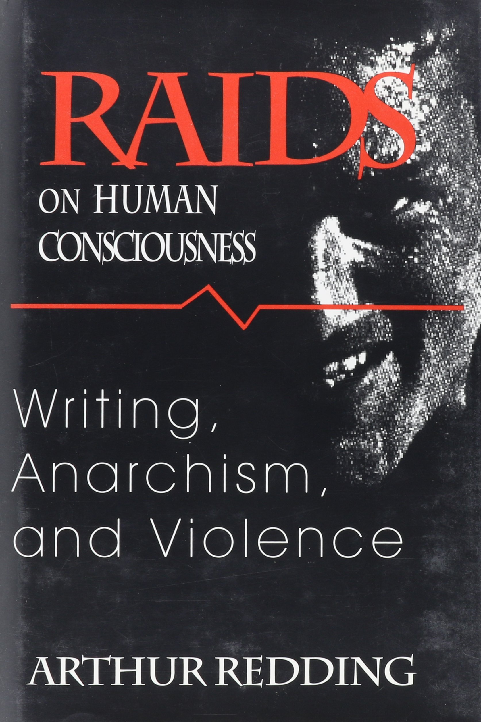 Raids on Human Consciousness: Writing, Anarchism, and Violence (Cultural Frames), Redding, Arthur F.