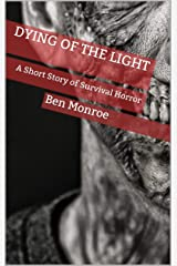 Dying of the Light: A Short Story of Survival Horror Kindle Edition