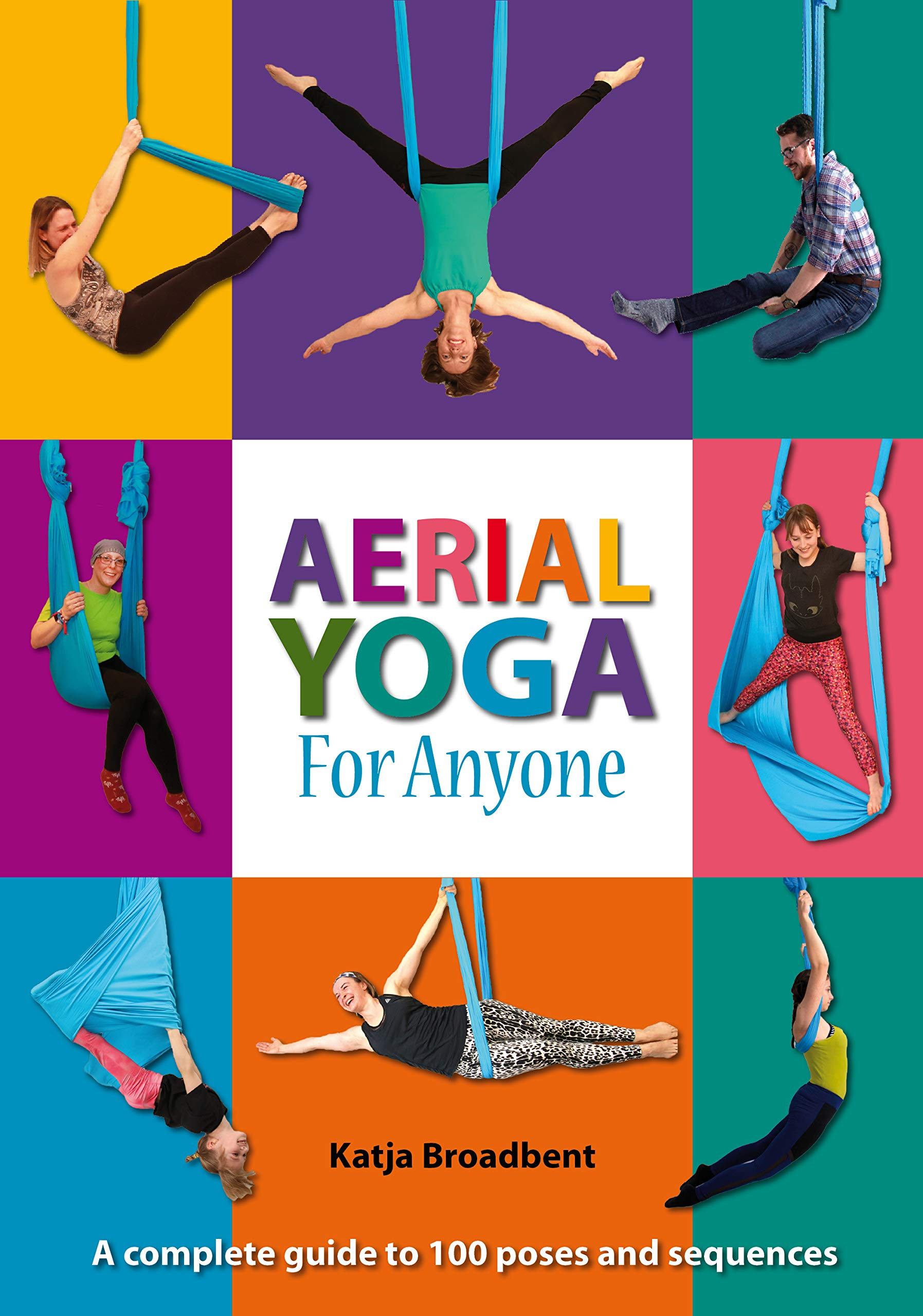 Aerial Yoga for Anyone: A complete guide to 100 poses and ...