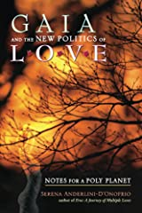 Gaia and the New Politics of Love: Notes for Poly Planet Kindle Edition