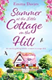Summer at the Little Cottage on the Hill: An utterly uplifting holiday romance to escape with: Volume 2 (The Little Cottage Series)