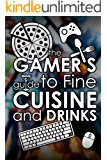 The Gamers Guide to Fine Cuisine and Drinks: Funny Recipes