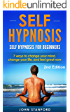 SELF HYPNOSIS: Self-Hypnosis, for Beginners- Change Your Mind, Change Your Life (FREE Life Mastery Toolkit Included) (Self Hypnosis, Self Hypnosis for Weight Loss, Self-Hypnosis)