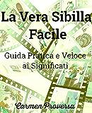 La Vera Sibilla Facile : Guida pratica e veloce ai Significati delle carte