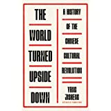 The World Turned Upside Down: A History of the Chinese Cultural Revolution
