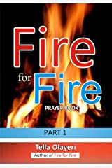 Fire for Fire part one: Powerful Prayers in the War Room (PRAYER BOOK Book 1) Kindle Edition