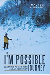 The I'm Possible Journey: Learning to Live with Sugar Addiction Kindle Edition