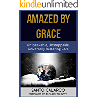 Amazed by Grace: Unspeakable, Unstoppable, Universally Restoring Love