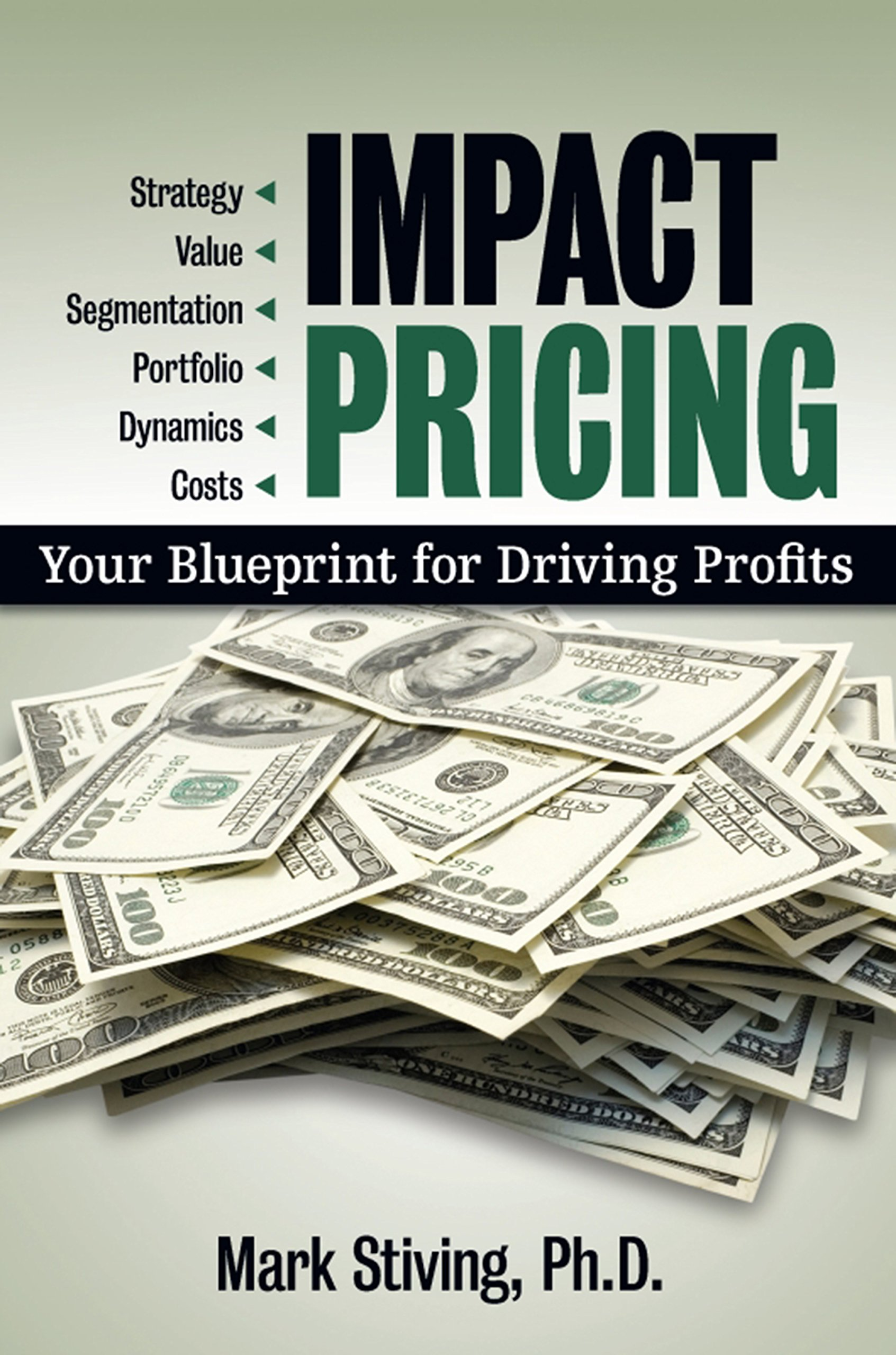 Impact pricing your blueprint for driving profits mark stiving impact pricing your blueprint for driving profits mark stiving 9781599184319 amazon books malvernweather Images