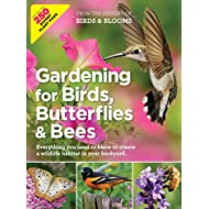 Gardening for Birds, Butterflies, and Bees: Everything you need to Know to Create a wildlife Habitat in your Backyard