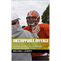 Unstoppable Offense: Designing, Installing, and Coordinating a Championship Football Offense (English Edition)