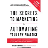 The Secrets to Marketing & Automating Your Law Practice: A Lawyer's Guide to Creating Systems, Getting Clients, & Becoming a